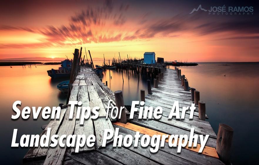 Seven Tips for Fine Art Landscape Photography
